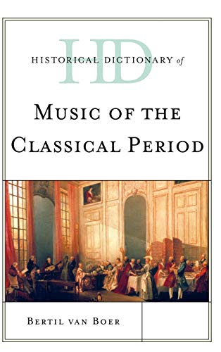 9780810871830: Historical Dictionary of Music of the Classical Period (Historical Dictionaries of Literature and the Arts)