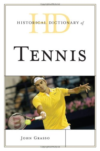 Historical Dictionary of Tennis (Hardback): John Grasso