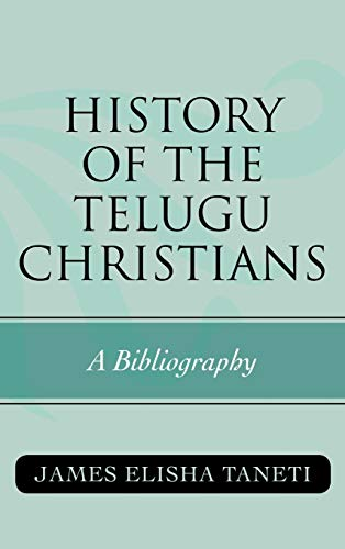 History of the Telugu Christians: A Bibliography (Hardback): James Elisha Taneti