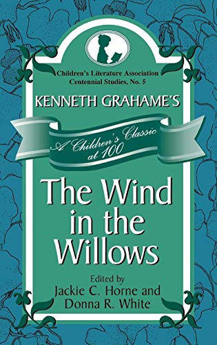 9780810872585: Kenneth Grahame's The Wind in the Willows: A Children's Classic at 100 (Children's Literature Association Centennial Studies)