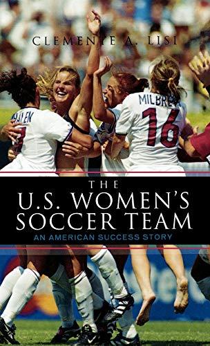 9780810874152: The U.S. Women's Soccer Team: An American Success Story