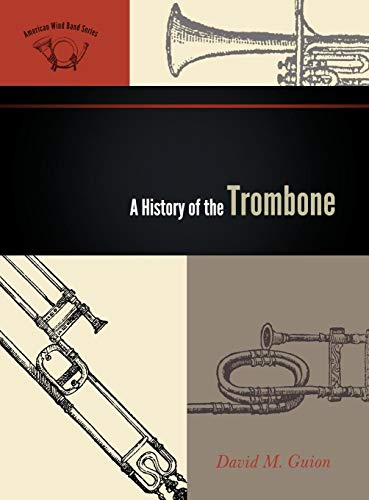 9780810874459: A History of the Trombone (The American Wind Band)