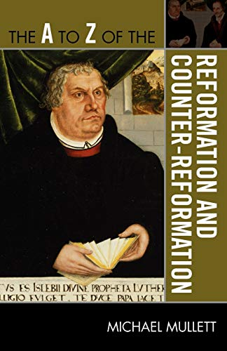 The A to Z of the Reformation and Counter-Reformation (The A to Z Guide Series, #245): Michael ...