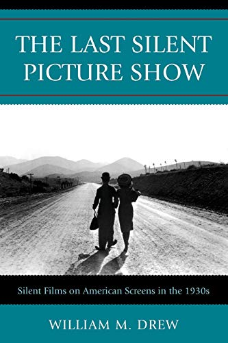 9780810876804: The Last Silent Picture Show: Silent Films on American Screens in the 1930s