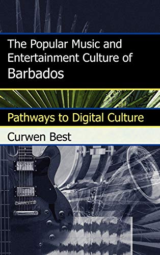 9780810877498: The Popular Music and Entertainment Culture of Barbados: Pathways to Digital Culture