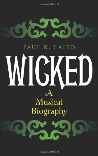 9780810877511: Wicked: A Musical Biography