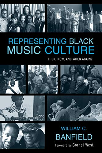 Representing Black Music Culture: Then, Now, and: William C. Banfield