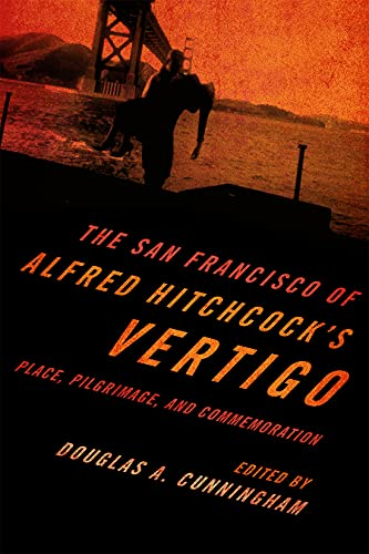 9780810881228: The San Francisco of Alfred Hitchcock's Vertigo: Place, Pilgrimage, and Commemoration