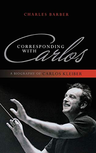 9780810881433: Corresponding with Carlos: A Biography of Carlos Kleiber