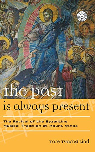 The Past Is Always Present: The Revival of the Byzantine Musical Tradition at Mount Athos (Europea:...
