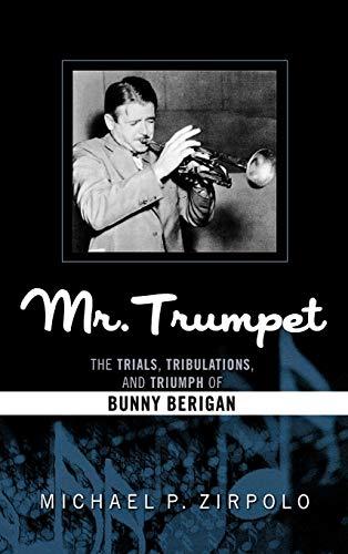 9780810881525: Mr. Trumpet: The Trials, Tribulations, and Triumph of Bunny Berigan (Studies in Jazz)