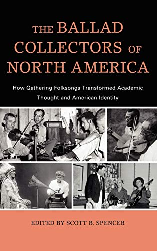 9780810881556: The Ballad Collectors of North America: How Gathering Folksongs Transformed Academic Thought and American Identity