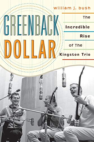 9780810881921: Greenback Dollar: The Incredible Rise of The Kingston Trio (American Folk Music and Musicians Series)