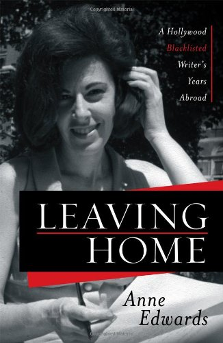 LEAVING HOME: A Hollywood Blacklisted Writer's Years Abroad: Edwards, Anne