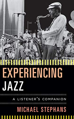 Experiencing Jazz: A Listener's Companion: Stephans, Michael