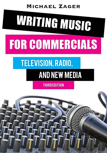 Writing Music for Commercials: Television, Radio, and New Media: Zager, Michael