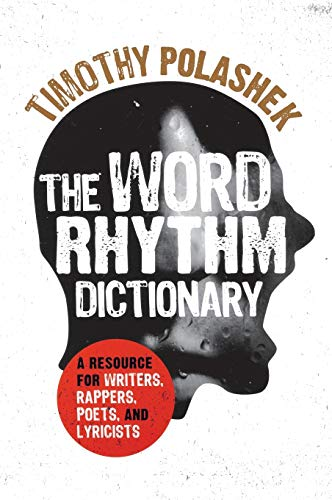 The Word Rhythm Dictionary: A Resource for Writers, Rappers, Poets, and Lyricists: Polashek, ...