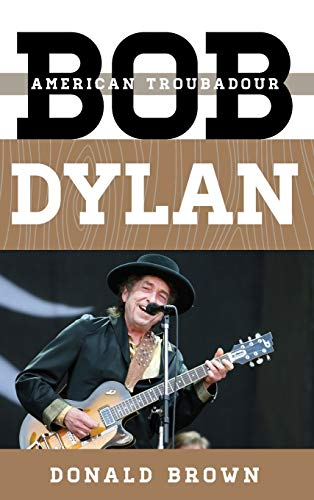 Bob Dylan: American Troubadour (Tempo: A Rowman & Littlefield Music Series on Rock, Pop, and ...