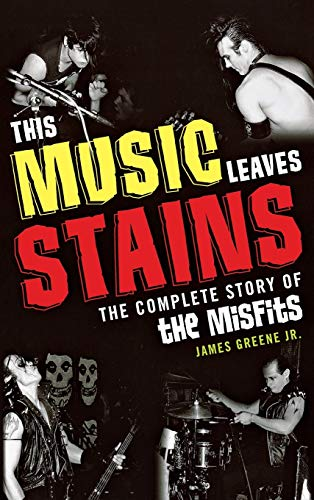 9780810884373: This Music Leaves Stains: The Complete Story of the Misfits