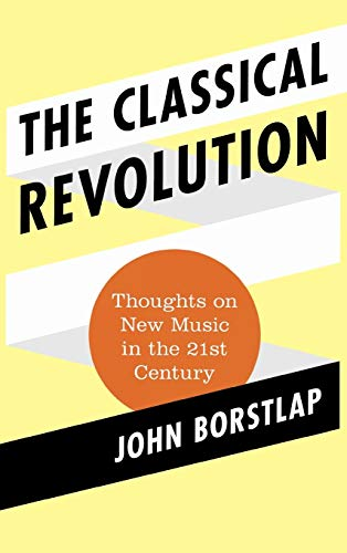 The Classical Revolution: Thoughts on New Music in the 21st Century (Modern Traditionalist ...