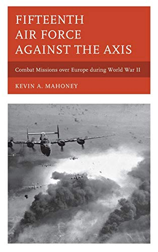 9780810884946: Fifteenth Air Force against the Axis