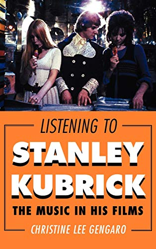 9780810885646: Listening to Stanley Kubrick: The Music in His Films