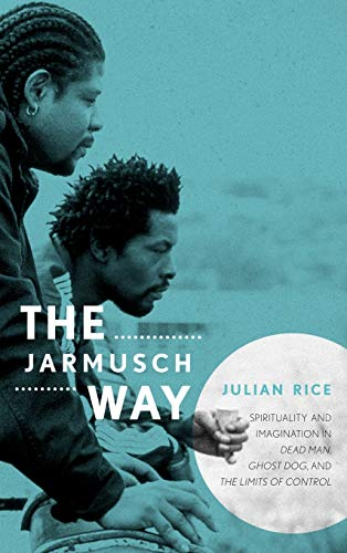 9780810885721: The Jarmusch Way: Spirituality and Imagination in Dead Man, Ghost Dog, and the Limits of Control