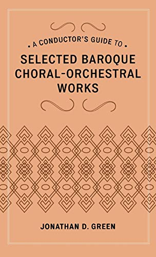 Conductor's Guide to Selected Baroque Choral-orchestral Works: Green, Jonathan D.