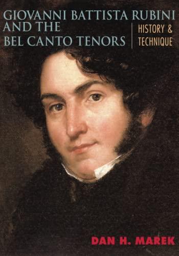 Giovanni Battista Rubini and the Bel Canto Tenors: History and Technique (Paperback): Dan H. Marek