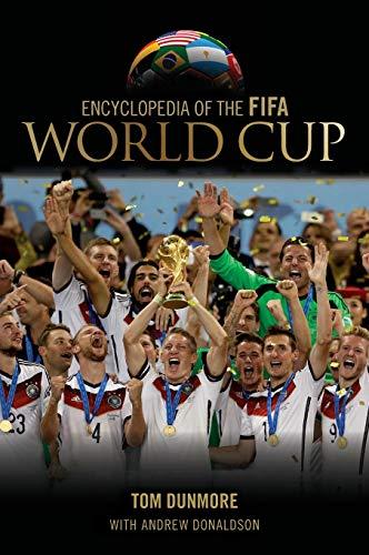 Encyclopedia of the FIFA World Cup (Hardback): Tom Dunmore, Andrew Donaldson