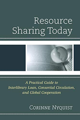 9780810888036: Resource Sharing Today: A Practical Guide to Interlibrary Loan, Consortial Circulation, and Global Cooperation