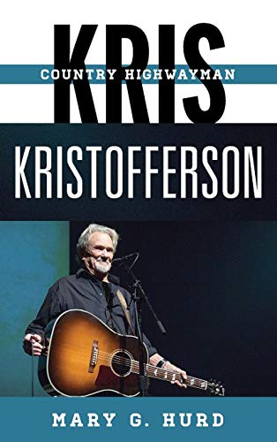 Kris Kristofferson: Country Highwayman (Tempo: A Rowman & Littlefield Music Series on Rock, Pop...