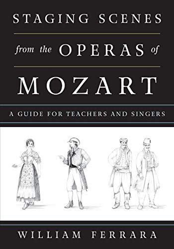 Staging Scenes from the Operas of Mozart: A Guide for Teachers and Singers: Ferrara, William