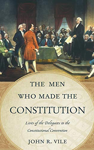 9780810888647: The Men Who Made the Constitution: Lives of the Delegates to the Constitutional Convention