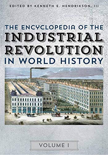 The Encyclopedia of the Industrial Revolution in World History Volume 1-3: Kenneth E. Hendrickson ...