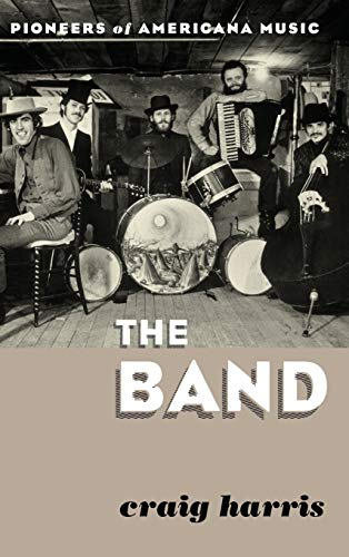 9780810889040: The Band: Pioneers of Americana Music