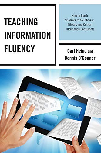 9780810890626: Teaching Information Fluency: How to Teach Students to Be Efficient, Ethical, and Critical Information Consumers