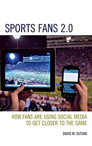 Sports Fans 2.0: How Fans are Using Social Media to Get Closer to the Game (Hardback): David M. ...