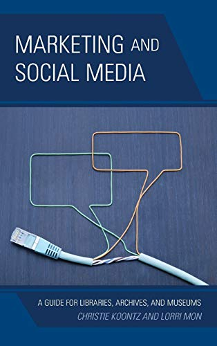 9780810890800: Marketing and Social Media: A Guide for Libraries, Archives, and Museums