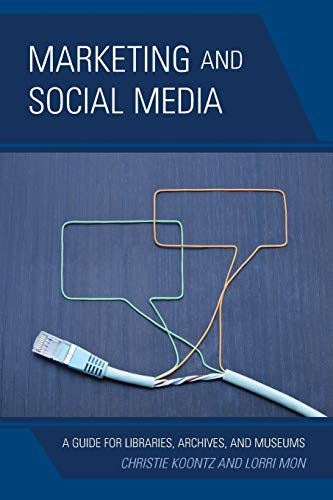 9780810890817: Marketing and Social Media: A Guide for Libraries, Archives, and Museums