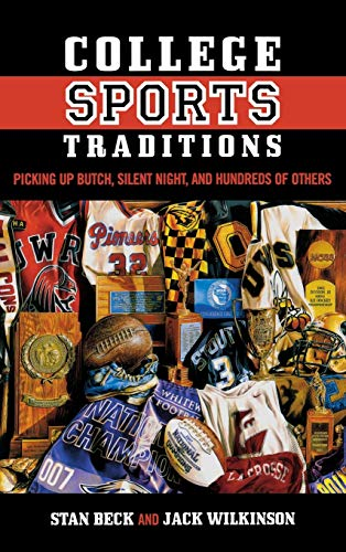 College Sports Traditions: Picking Up Butch, Silent Night, and Hundreds of Others: Stan Beck; Jack ...