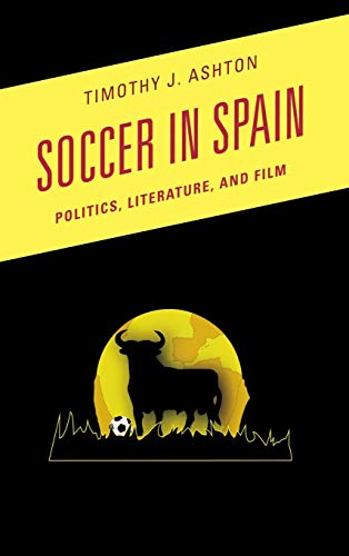 9780810891739: Soccer in Spain: Politics, Literature, and Film (Scarecrow Soccer Series)