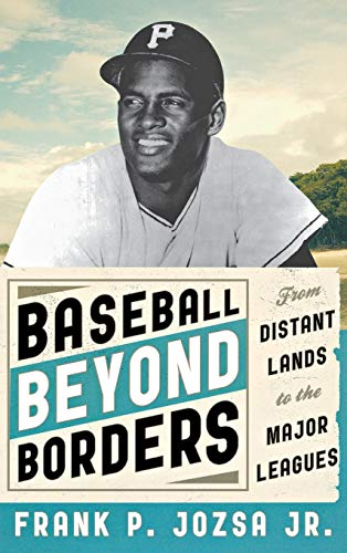 Baseball Beyond Borders: From Distant Lands to the Major Leagues: Jozsa, Frank P.