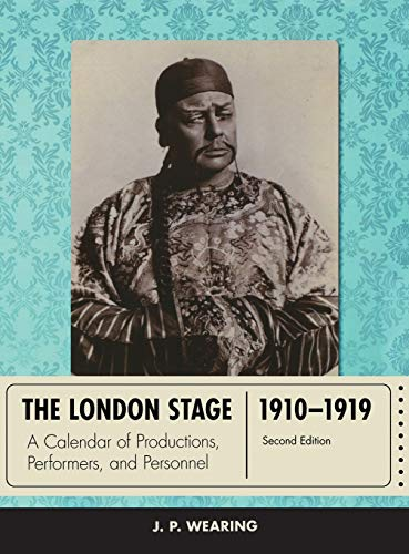 The London Stage 1910-1919: A Calendar of Productions, Performers, and Personnel: Wearing, J. P.