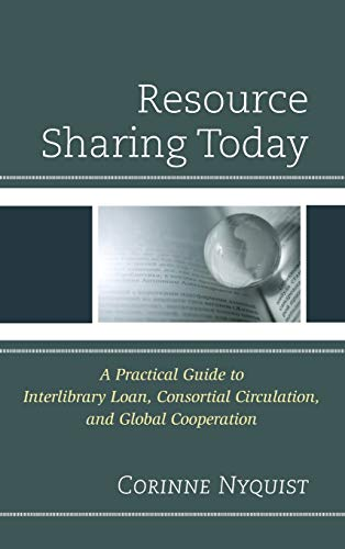 9780810893160: Resource Sharing Today: A Practical Guide to Interlibrary Loan, Consortial Circulation, and Global Cooperation