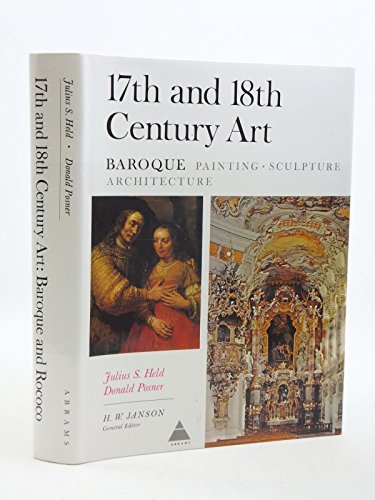 17th and 18th Century Art; Baroque Painting, Sculpture, Architecture: Julius S. Held, Donald Posner