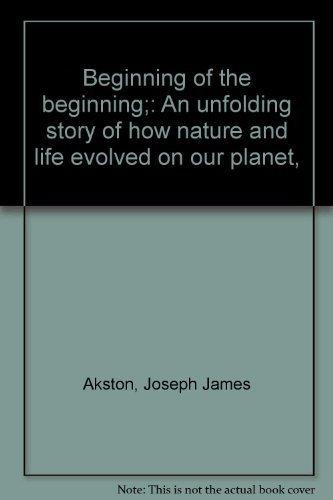 Beginning of the Beginning: An Unfolding Story: Akston, Joseph James;