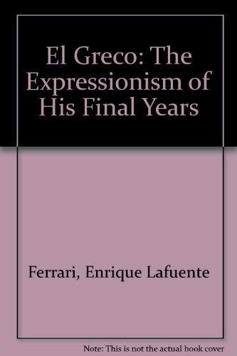 El Greco: The Expressionism of His Final Years: Greco; Lafuente Ferrari, Enrique; Pita Andrade, ...