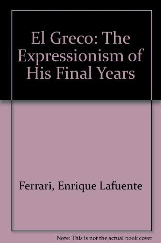 El Greco: The Expressionism of His Final Years: Greco; Lafuente Ferrari, Enrique; Pita Andrade, ...