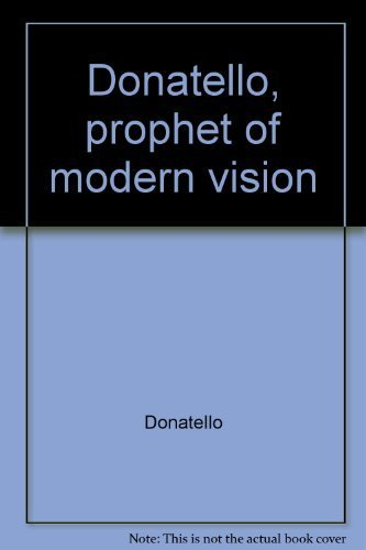 Donatello, Prophet of Modern Vision: Hartt, Frederick N.